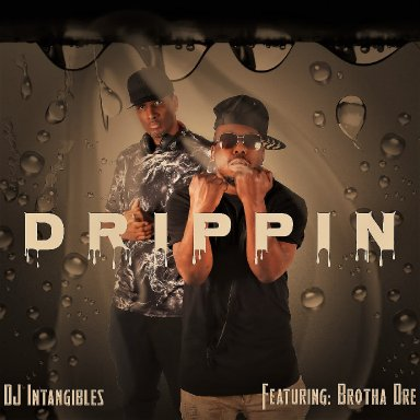 "DJ Intangibles ""Drippin' (feat. Brotha Dre)"
