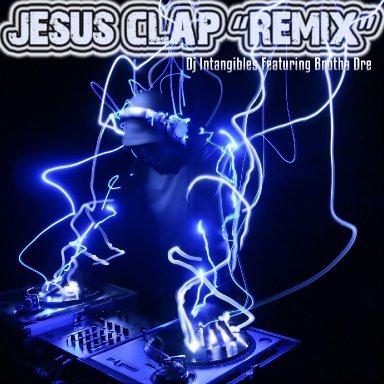 "DJ Intangible ""JESUS Clap Remix (feat. Brotha Dre)"